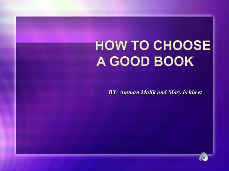 How To Choose A Good Book<br />BY: Amman Malik and Mary bekheet<br />