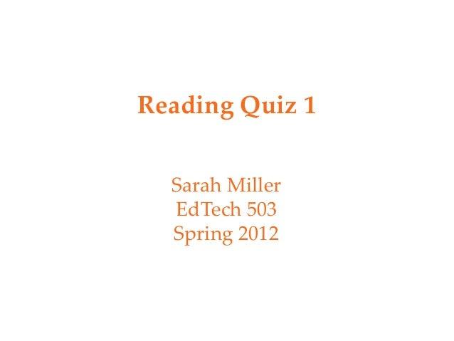 Reading Quiz 1  Sarah Miller  EdTech 503  Spring 2012