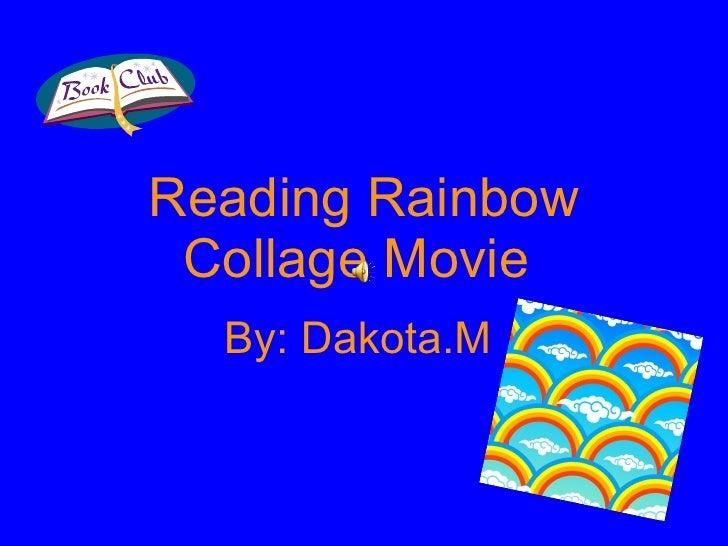 Reading Rainbow Collage Movie   By: Dakota.M