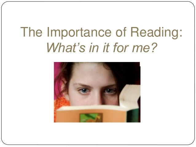 The Importance of Reading: What's in it for me?