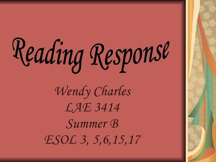 Wendy Charles LAE 3414 Summer B ESOL 3, 5,6,15,17 Reading Response