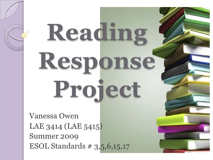Reading Response Project<br />Vanessa Owen<br />LAE 3414 (LAE 5415)<br />Summer 2009<br />ESOL Standards # 3,5,6,15,17<br />