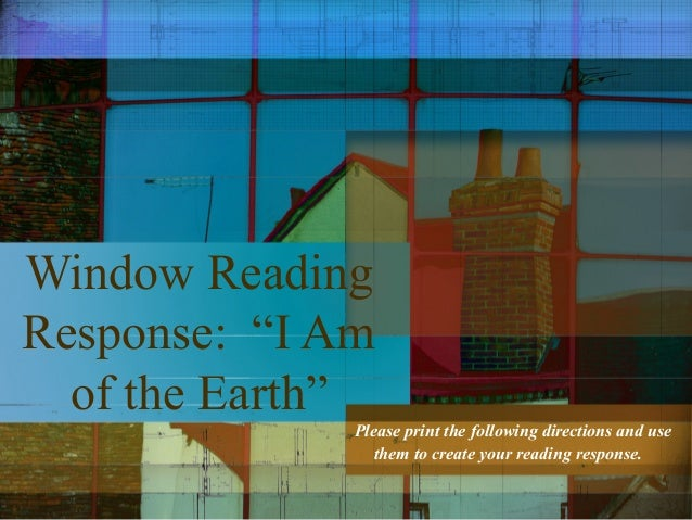 "Window Reading Response: ""I Am of the Earth"" Please print the following directions and use them to create your reading res..."