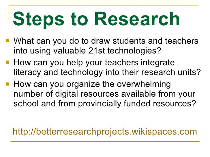 Steps to Research <ul><li>What can you do to draw students and teachers into using valuable 21st technologies?  </li></ul>...