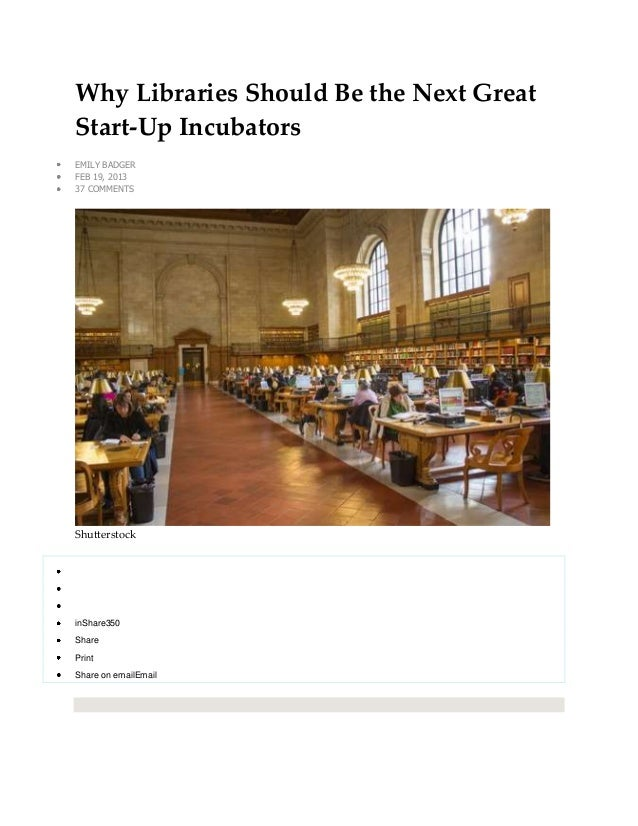 Why Libraries Should Be the Next GreatStart-Up IncubatorsEMILY BADGERFEB 19, 201337 COMMENTSShutterstockinShare350SharePri...
