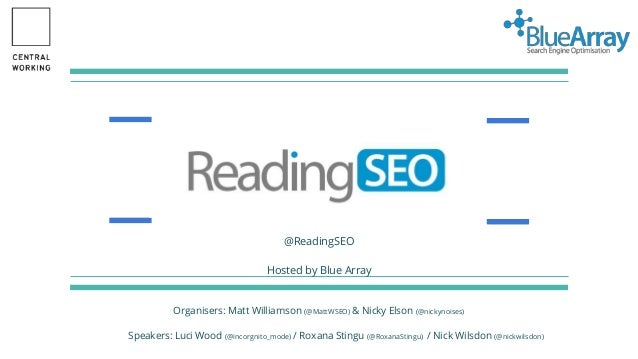 ReadingSEO The only Reading SEO Meet-up @ReadingSEO Hosted by Blue Array Organisers: Matt Williamson (@MattWSEO) & Nicky E...