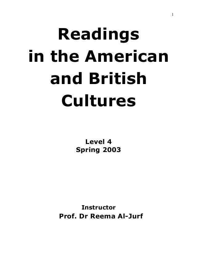 1Readingsin the Americanand BritishCulturesLevel 4Spring 2003InstructorProf. Dr Reema Al-Jurf