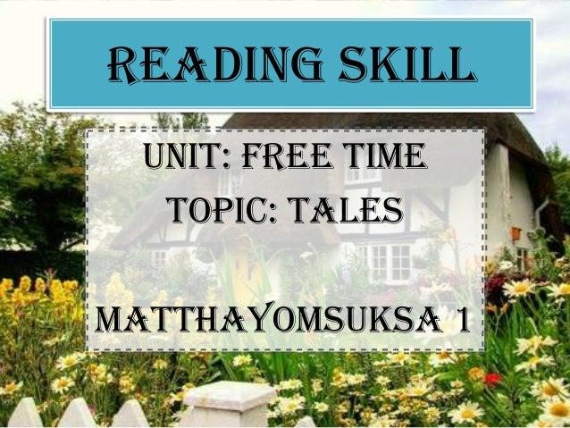 READING SKILL Unit: Free time  Topic: TalesMatthayomsuksa 1