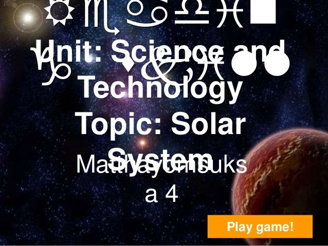 Reading Technology      skillUnit: Science and   Topic: Solar     System   Matthayomsuks        a4              Play game!