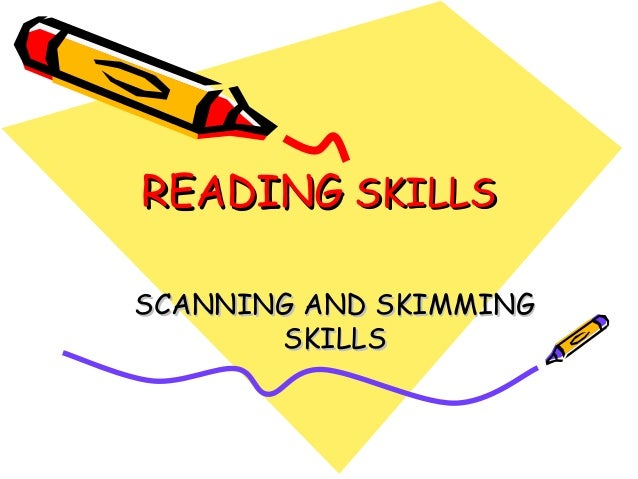 READINGREADING SKILLSSKILLS SCANNING AND SKIMMINGSCANNING AND SKIMMING SKILLSSKILLS