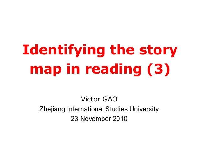 Identifying the story map in reading (3) Victor GAO Zhejiang International Studies University 23 November 2010