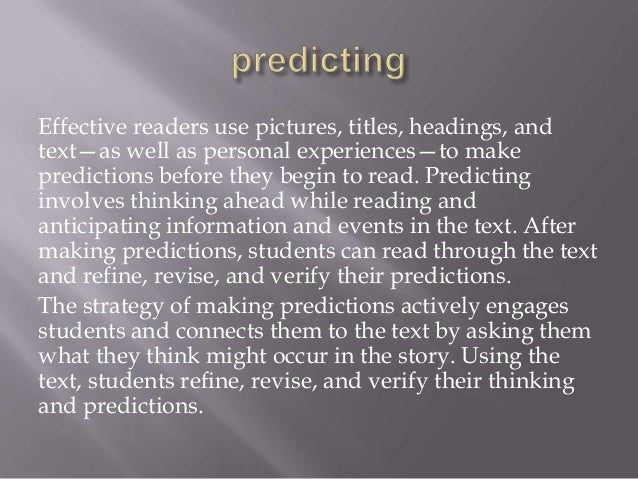 Effective readers use pictures, titles, headings, andtext—as well as personal experiences—to makepredictions before they b...