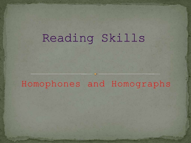 Homophones and Homographs<br />Reading Skills <br />