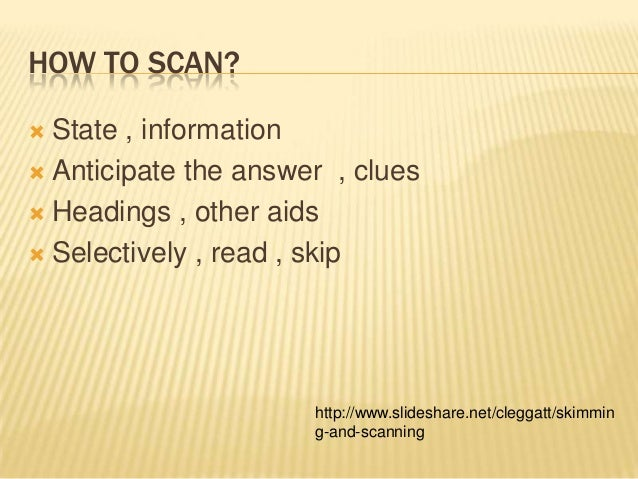 scanning is one of the reading Scanning is the technique that someone used in reading and understanding text to get an overview about it as a whole it is also a form of high speed reading technique where you do not have to read all the text.