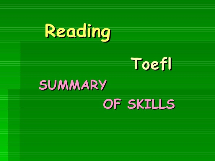 Reading           Toefl SUMMARY        OF SKILLS
