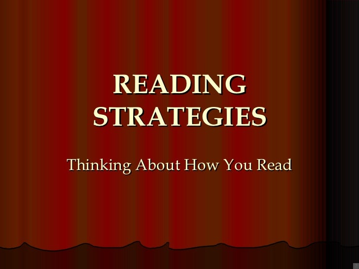 READING STRATEGIES Thinking About How You Read