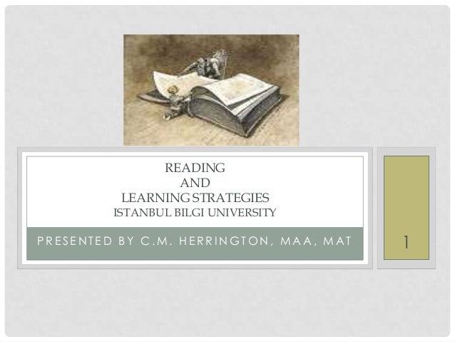 READING                 AND          LEARNING STRATEGIES         ISTANBUL BILGI UNIVERSITYPRESENTED BY C.M. HERRINGTON, MA...