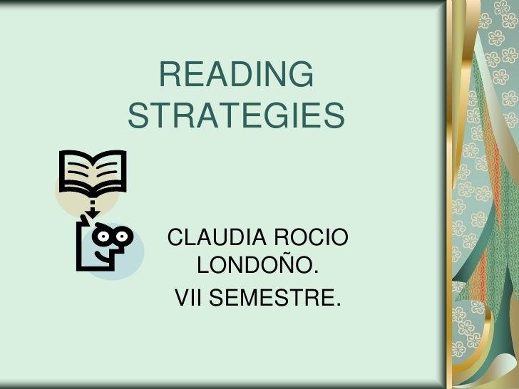 READING STRATEGIES<br />CLAUDIA ROCIO LONDOÑO.<br />VII SEMESTRE.<br />