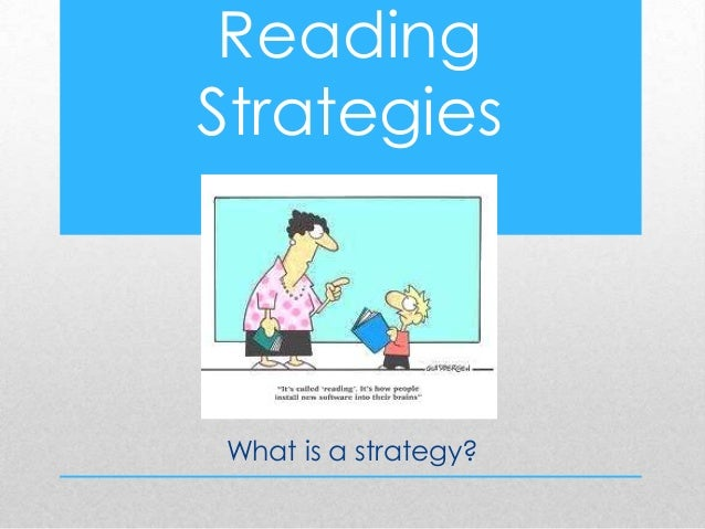 Reading Strategies  What is a strategy?