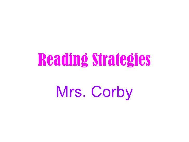 Reading Strategies Mrs. Corby