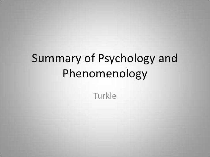 Summary of Psychology and Phenomenology<br />Turkle<br />