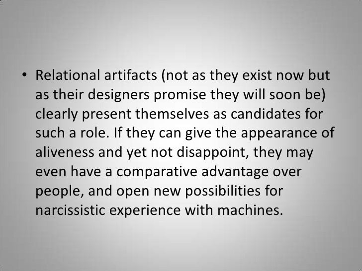 Relational artifacts (not as they exist now but as their designers promise they will soon be) clearly present themselves a...