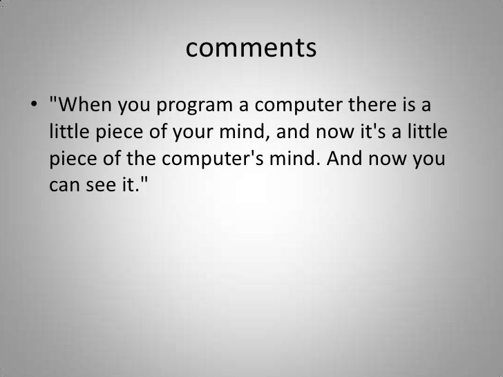 comments<br />&quot;When you program a computer there is a little piece of your mind, and now it&apos;s a little piece of ...