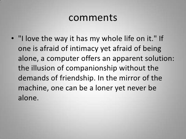 comments<br />&quot;I love the way it has my whole life on it.&quot; If one is afraid of intimacy yet afraid of being alon...