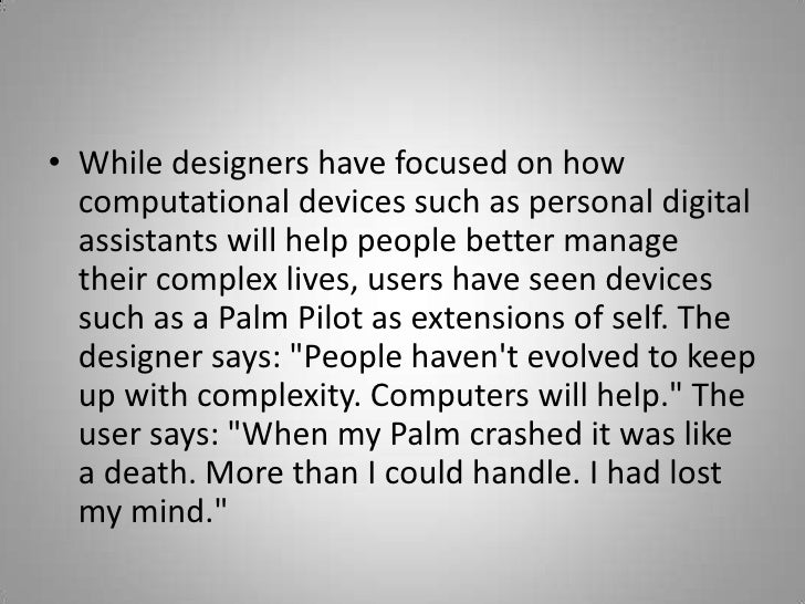 While designers have focused on how computational devices such as personal digital assistants will help people better mana...