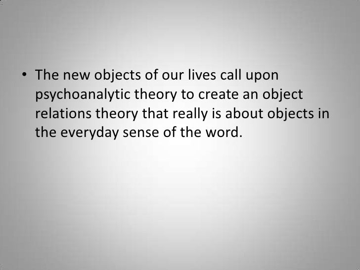 The new objects of our lives call upon psychoanalytic theory to create an object relations theory that really is about obj...