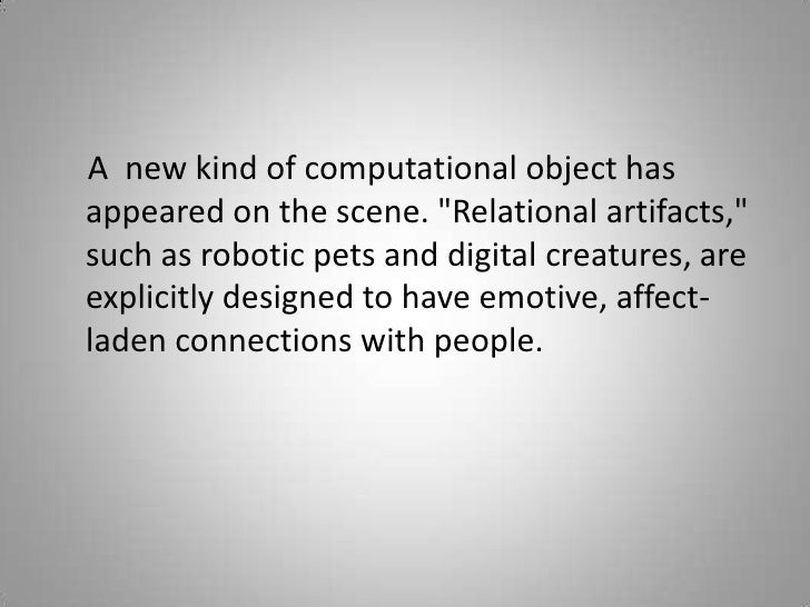 """A  new kind of computational object has appeared on the scene. """"Relational artifacts,"""" such as robotic pets ..."""