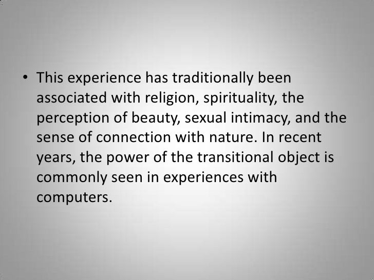 This experience has traditionally been associated with religion, spirituality, the perception of beauty, sexual intimacy, ...