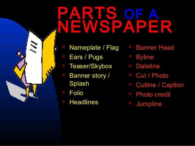 PARTS OF ANEWSPAPER   Nameplate / Flag      Banner Head   Ears / Pugs           Byline   Teaser/Skybox         Datel...