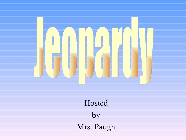 Hosted by Mrs. Paugh Jeopardy