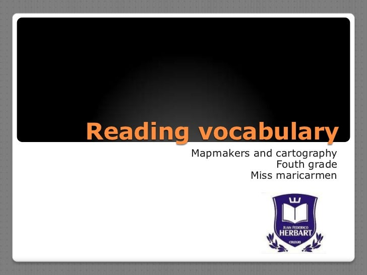 Reading vocabulary       Mapmakers and cartography                     Fouth grade                Miss maricarmen