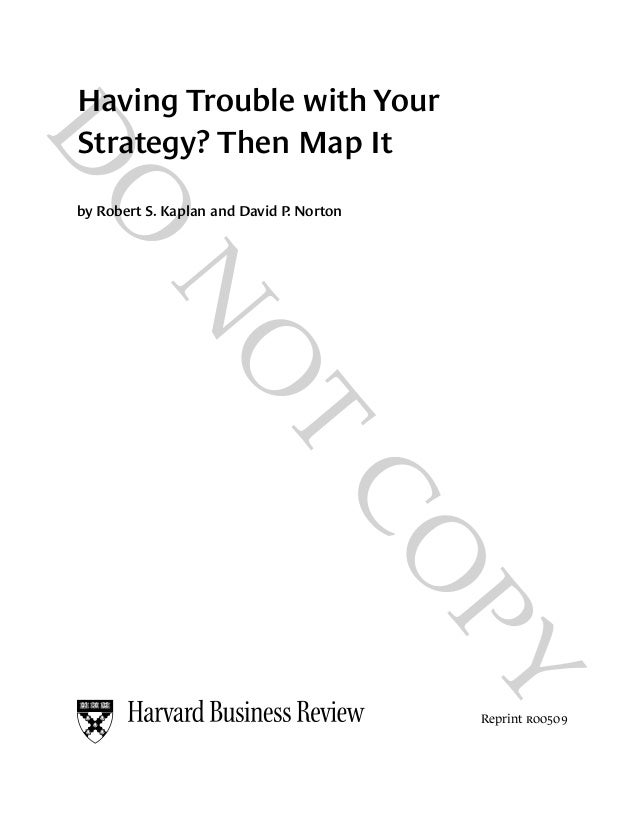 DONOTCOPYHaving Trouble with YourStrategy? Then Map Itby Robert S. Kaplan and David P. NortonReprint r00509