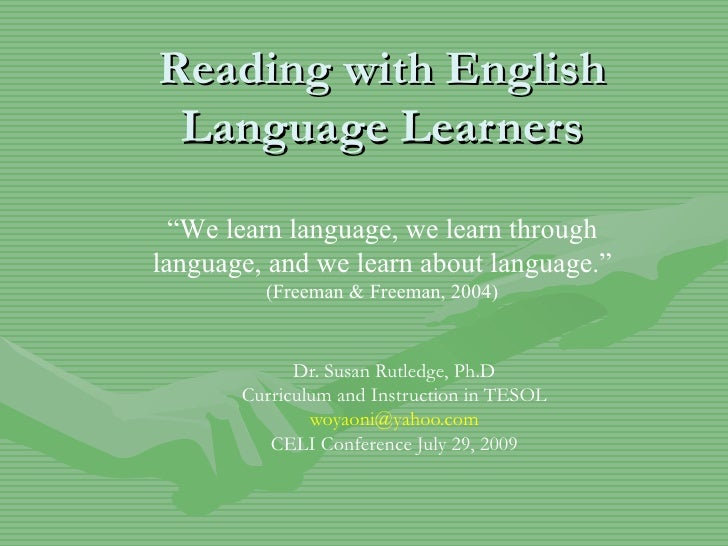 Reading with English Language Learners Dr. Susan Rutledge, Ph.D Curriculum and Instruction in TESOL [email_address] CELI C...
