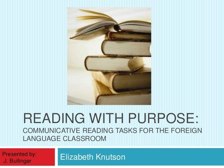 Elizabeth Knutson<br />Reading withpurpose: communicativereadingtasksfortheforeignlanguageclassroom<br />Presentedby:<br /...