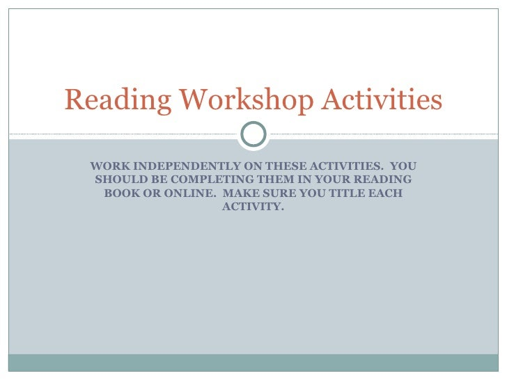WORK INDEPENDENTLY ON THESE ACTIVITIES.  YOU SHOULD BE COMPLETING THEM IN YOUR READING BOOK OR ONLINE.  MAKE SURE YOU TITL...