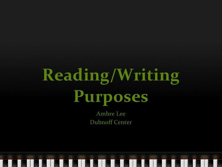 Reading/Writing Purposes Ambre Lee Dubnoff Center