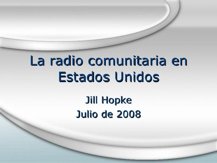 La radio comunitaria en Estados Unidos Jill Hopke Julio de 2008