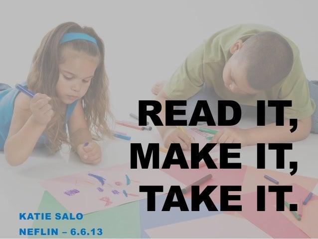 READ IT,MAKE IT,TAKE IT.KATIE SALONEFLIN – 6.6.13