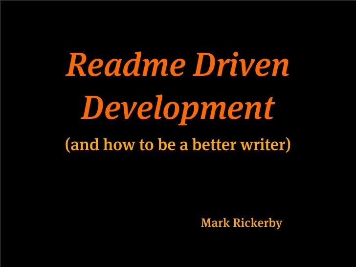 Readme Driven Development(and how to be a better writer)                  Mark Rickerby
