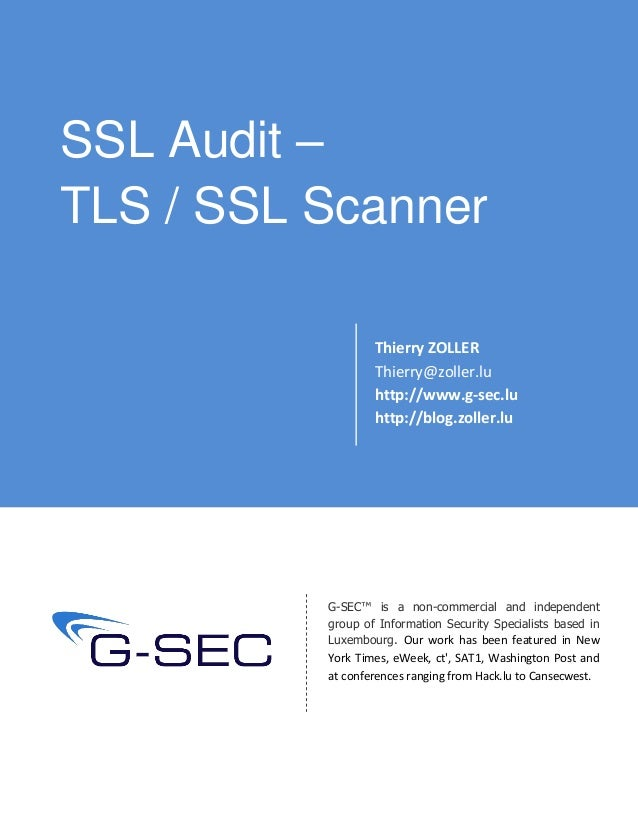 SSL Audit – TLS / SSL Scanner Thierry ZOLLER Thierry@zoller.lu http://www.g-sec.lu http://blog.zoller.lu G-SEC™ is a non-c...