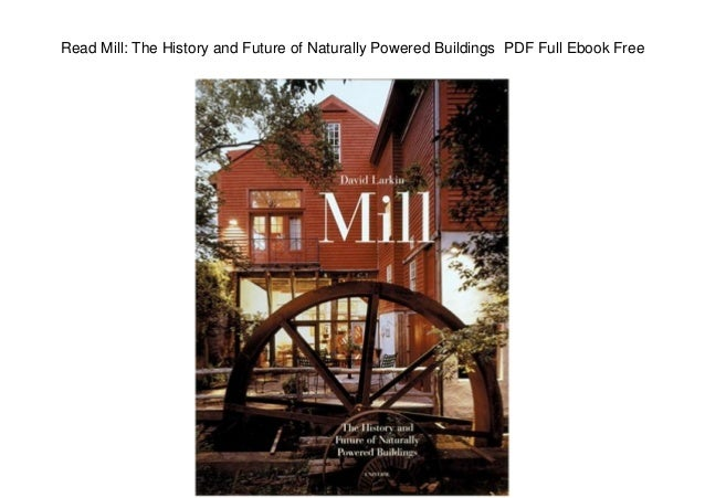Read Mill: The History and Future of Naturally Powered Buildings PDF Full Ebook Free