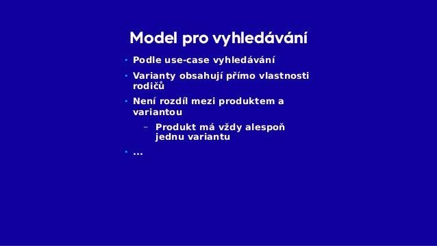 Model pro vyhledávání Product Variant1..* Property Value0..*