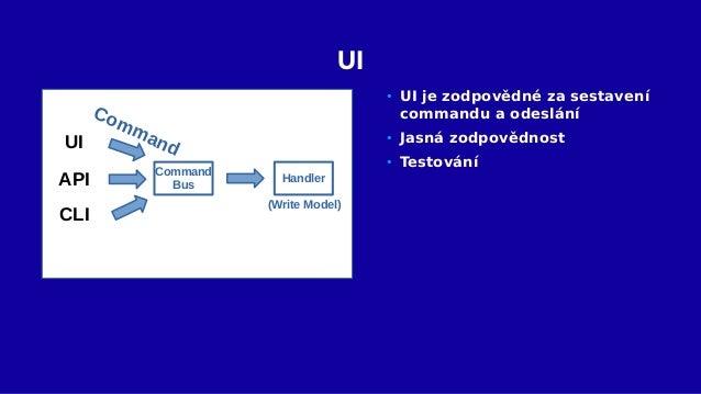 Command Bus • Pro UI rozhraní • Dispečer commandů • Pro daný command vykoná daný handler • Použijte existující knihovny Co...