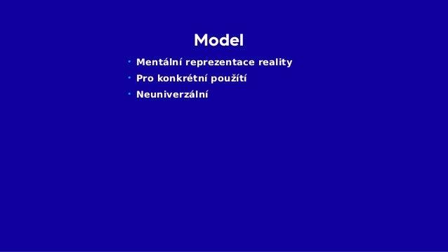 Konkrétní model Oproti unierzálnímu • Snadnější porozumění • Lépe popisuje use-case • Více modelů – Více práce, údržby