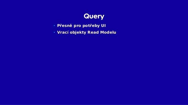 UI • UI nepřekládá objekty (jsou Read Model) • Pouze sestaví odpověď • Testování Query ServiceUI Query Objekty