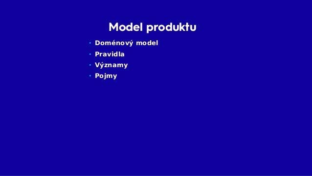 Model produktu • Super na práci s pravidly – Změny – Údržba – Pochpení